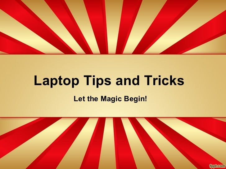 Laptop Tips and Tricks     Let the Magic Begin!