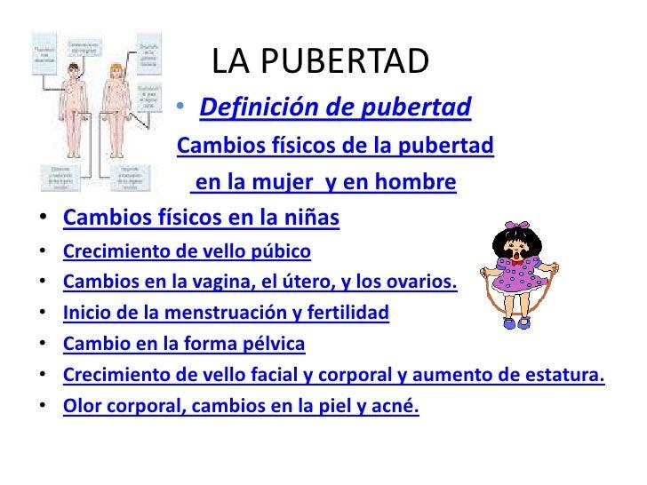 LA PUBERTAD                • Definición de pubertad         • Cambios físicos de la pubertad               en la mujer y e...