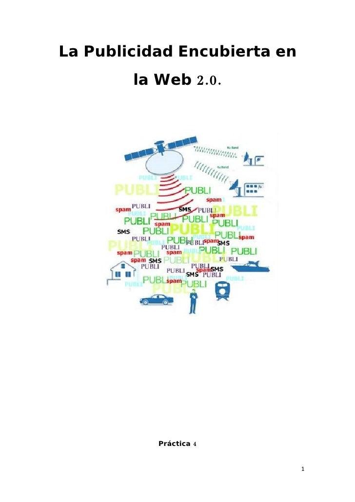 La Publicidad Encubierta en         la Web 2.0.                Práctica 4                                 1