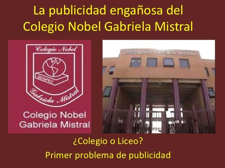 La publicidad engañosa del Colegio Nobel Gabriela Mistral<br />¿Colegio o Liceo? <br />Primer problema de publicidad<br />