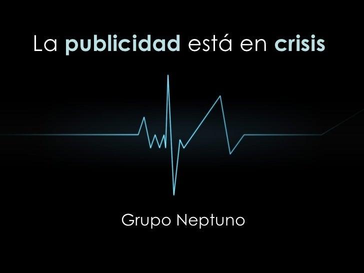 La  publicidad  está en  crisis Grupo Neptuno