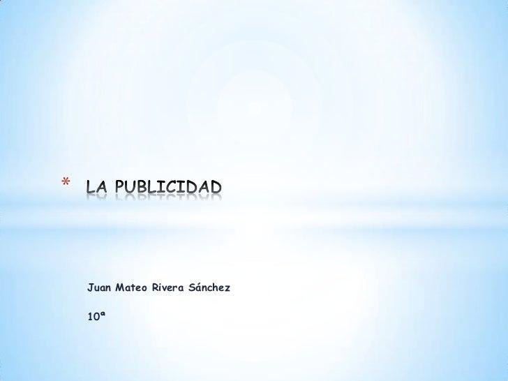 *    Juan Mateo Rivera Sánchez    10ª