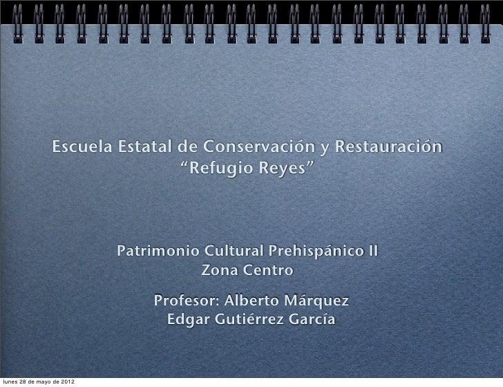 """Escuela Estatal de Conservación y Restauración                                """"Refugio Reyes""""                           Pa..."""