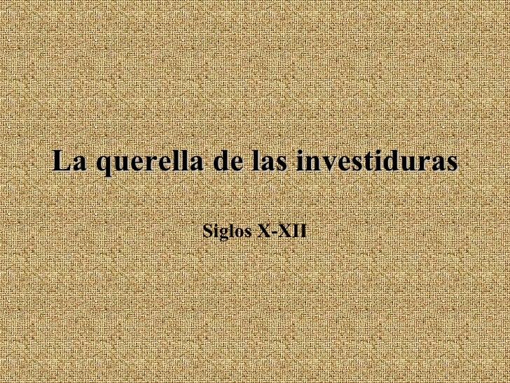 La querella de las investiduras Siglos X-XII