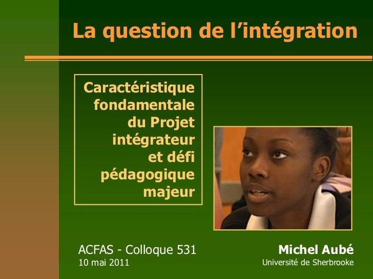 La question de l'intégration Caractéristique  fondamentale      du Projet    intégrateur          et défi   pédagogique   ...