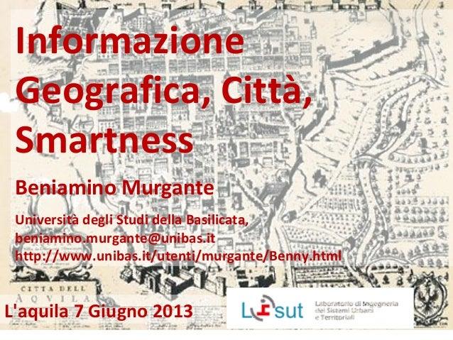 InformazioneGeografica, Città,SmartnessBeniamino MurganteUniversità degli Studi della Basilicata,beniamino.murgante@unibas...