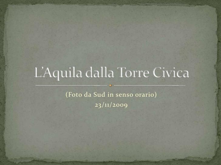 (Foto da Sud in senso orario)<br />23/11/2009<br />L'Aquila dalla Torre Civica<br />