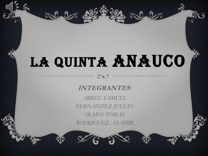 LA QUINTA       ANAUCO     INTEGRANTES:       ABREU SAMUEL     FERNANDEZ JULIAN        OLMOS TOMAS     RODRIGUEZ , SSAMIR