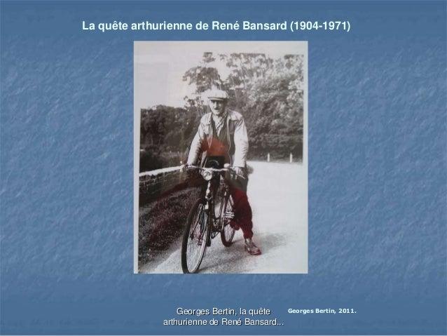 La quête arthurienne de René Bansard (1904-1971) Georges Bertin, 2011.Georges Bertin, la quête arthurienne de René Bansard...