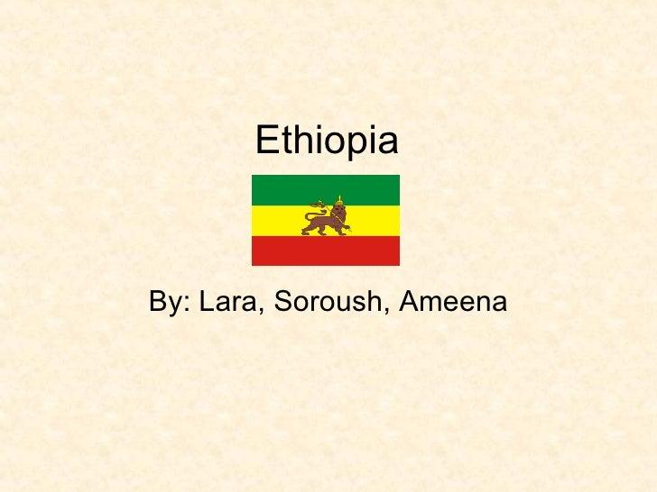 Lara,Ameena,and Soroush's Powerpoint on Ethiopia