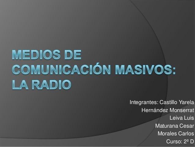 Integrantes: Castillo Yarela     Hernández Monserrat                Leiva Luis          Maturana Cesar            Morales ...