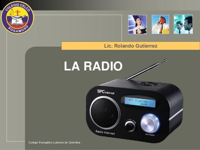 LOGO Colegio Evangélico Luterano de Colombia LA RADIO Lic. Rolando Gutierrez