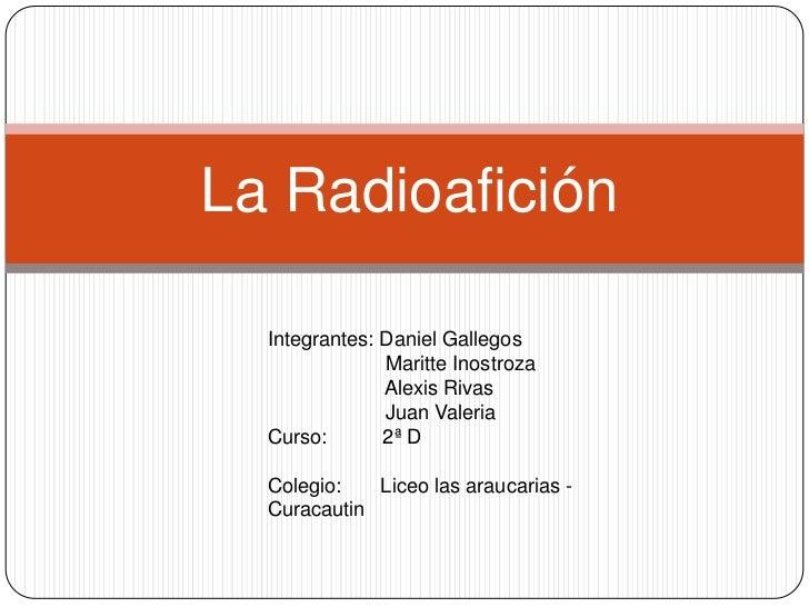 La Radioafición  Integrantes: Daniel Gallegos               Maritte Inostroza               Alexis Rivas               Jua...