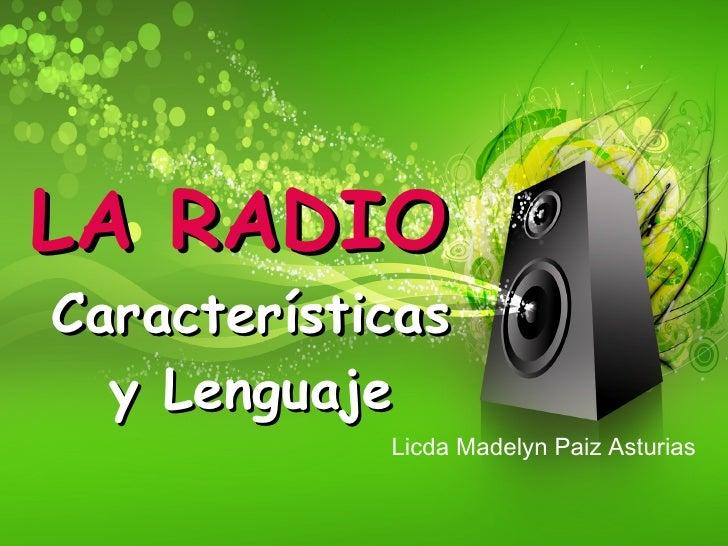 LA RADIO   Características y Lenguaje Licda Madelyn Paiz Asturias