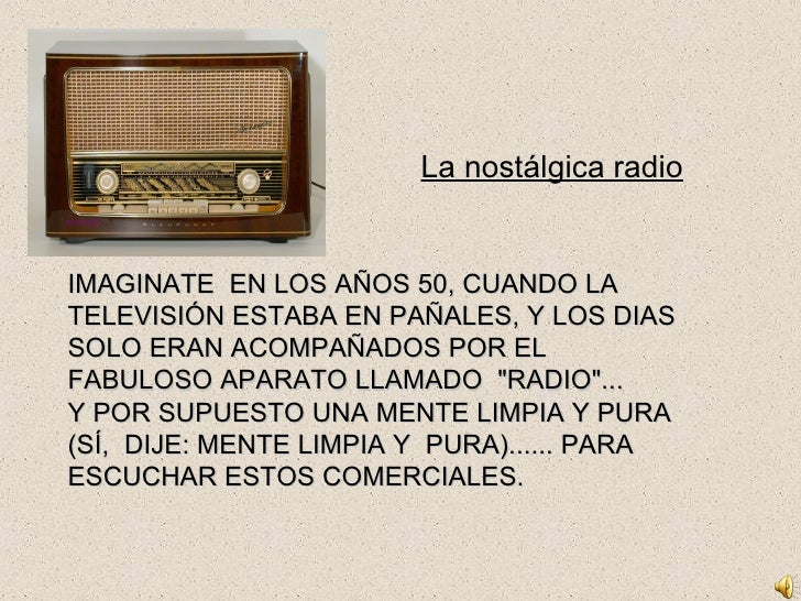 La nostálgica radio IMAGINATE  EN LOS AÑOS 50, CUANDO LA TELEVISIÓN ESTABA EN PAÑALES, Y LOS DIAS SOLO ERAN ACOMPAÑADOS PO...