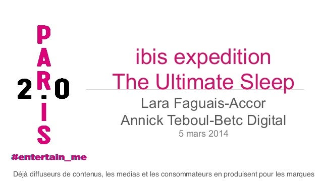 ibis expedition The Ultimate Sleep Lara Faguais-Accor Annick Teboul-Betc Digital 5 mars 2014  Déjà diffuseurs de contenus,...