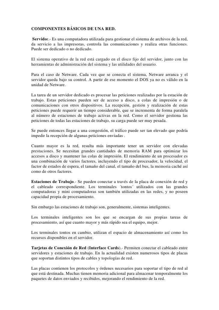 COMPONENTES BÁSICOS DE UNA RED.Servidor.- Es una computadora utilizada para gestionar el sistema de archivos de la red,da ...