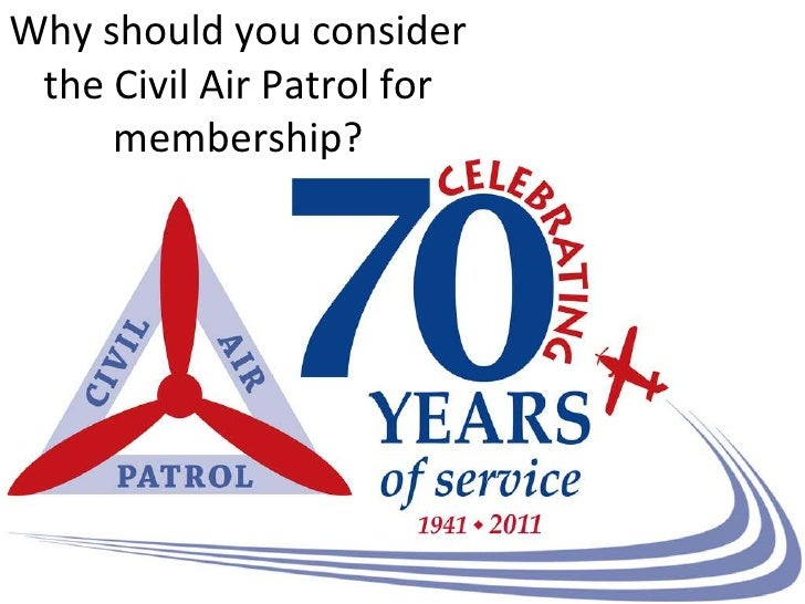 Why should you consider the Civil Air Patrol for     membership?