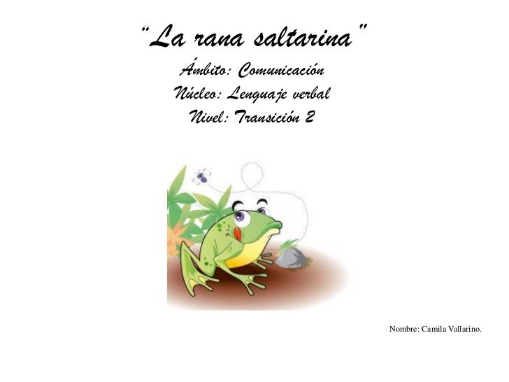 """La rana saltarina""    Ámbito: Comunicación   Núcleo: Lenguaje verbal     Nivel: Transición 2                             ..."