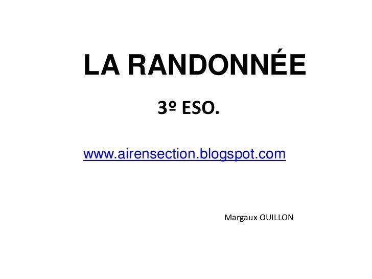 LA RANDONNÉE<br />3º ESO.<br />www.airensection.blogspot.com<br />Margaux OUILLON<br />