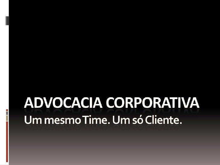 Advocacia corporativaUm mesmo Time. Um só Cliente.<br />