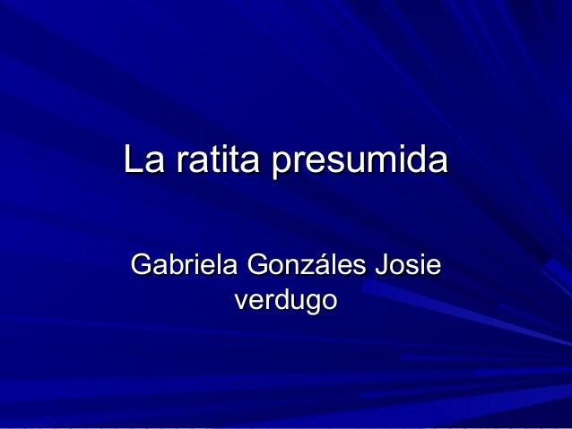 La ratita presumidaLa ratita presumida Gabriela Gonzáles JosieGabriela Gonzáles Josie verdugoverdugo