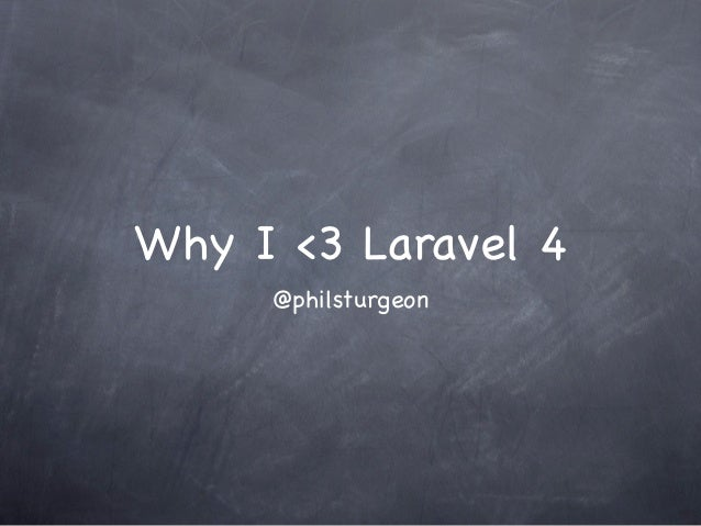 Why I <3 Laravel 4     @philsturgeon