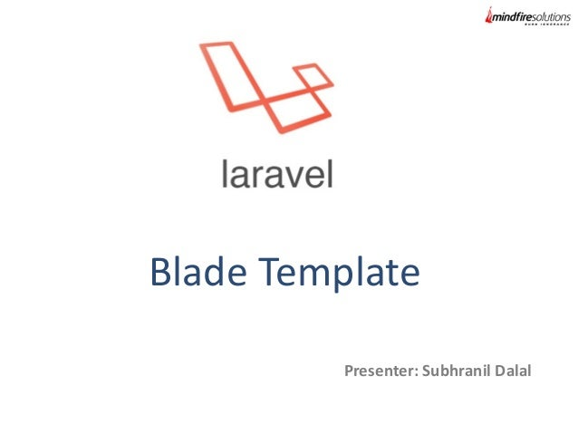 Blade Template Presenter: Subhranil Dalal