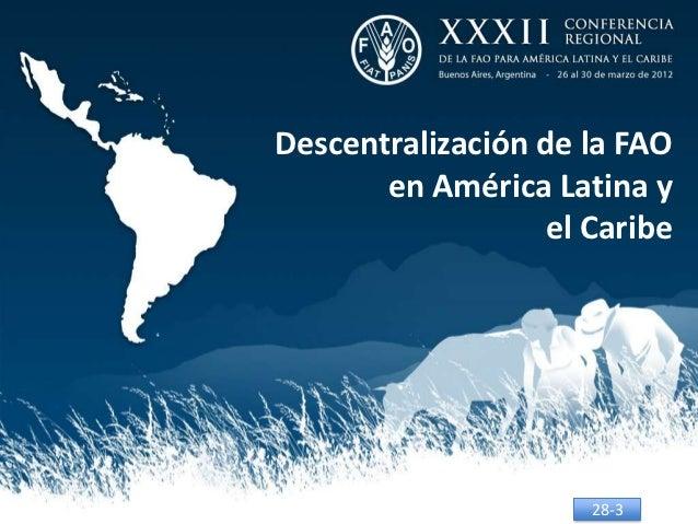 Descentralización de la FAO       en América Latina y                   el Caribe                      28-3