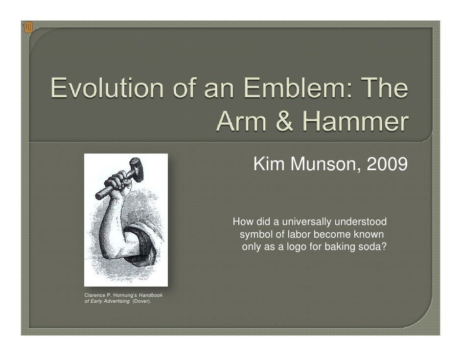 Evolution of an Emblem: The Arm & Hammer<br />Kim Munson, 2009<br />How did a universally understood<br />symbol of labor ...