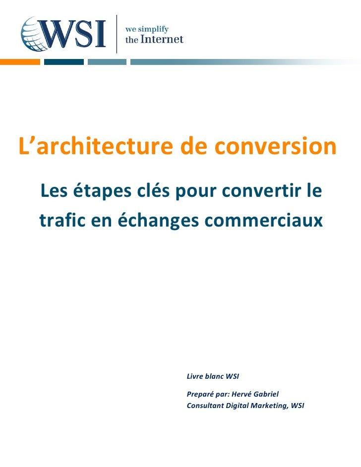L'architecture de conversion Les étapes clés pour convertir le trafic en échanges commerciaux                  Livre blanc...