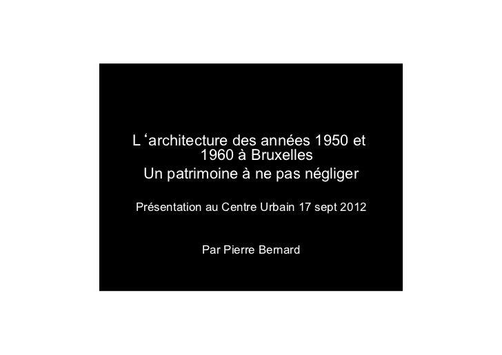 L'architecture des années 1950 et          1960 à Bruxelles Un patrimoine à ne pas négligerPrésentation au Centre Urbain 1...
