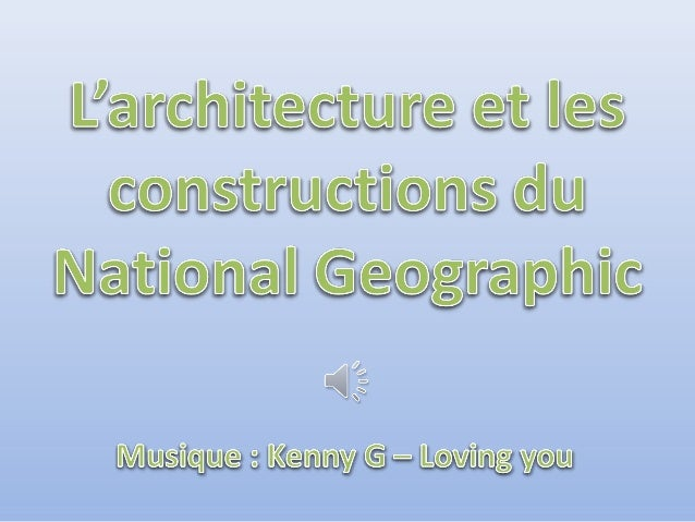 L architecture et les constructions du national geographic