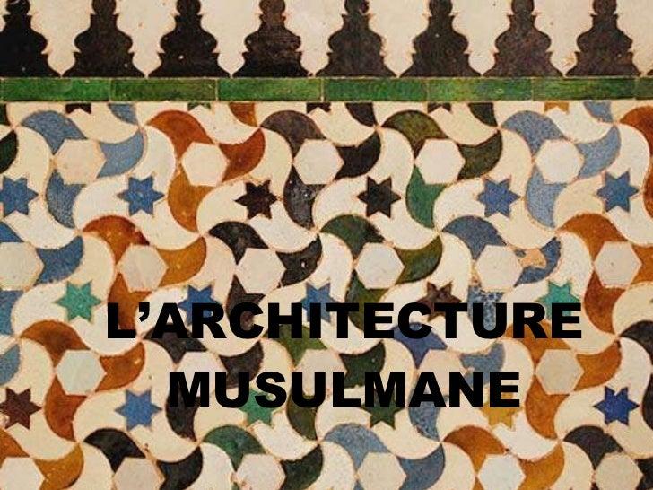 L'ARCHITECTURE   MUSULMANE