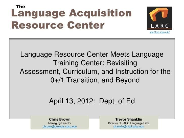 TheLanguage AcquisitionResource Center                                                     http://larc.sdsu.edu/ Language ...
