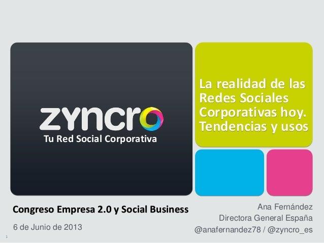 1 La realidad de las Redes Sociales Corporativas hoy. Tendencias y usos 6 de Junio de 2013 Tu Red Social Corporativa Congr...