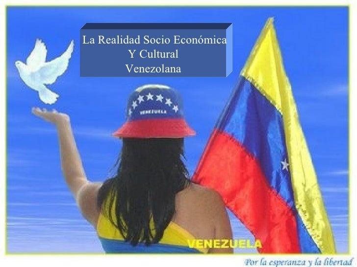 La Realidad Socio Económica Y Cultural Venezolana