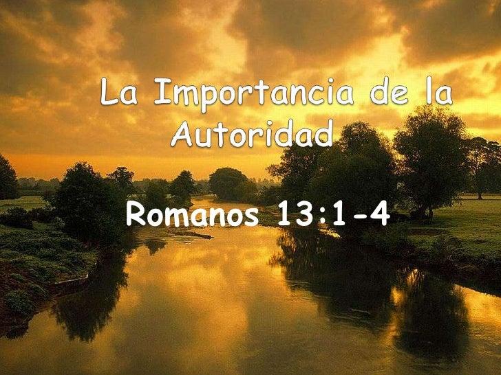 La Importancia de la Autoridad<br />Romanos 13:1-4<br />