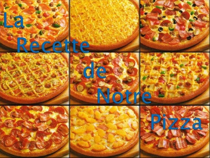 La Recette            de               Notre         Pizza <br />