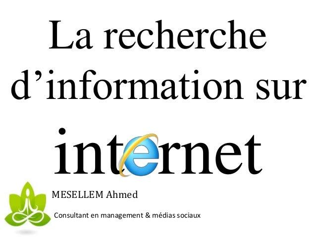 La recherche d'information sur int rnetMESELLEM Ahmed Consultant en management & médias sociaux
