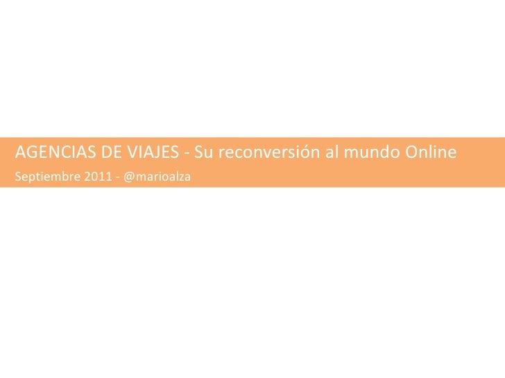 AGENCIAS DE VIAJES - Su reconversión al mundo Online<br />Septiembre 2011 - @marioalza<br />