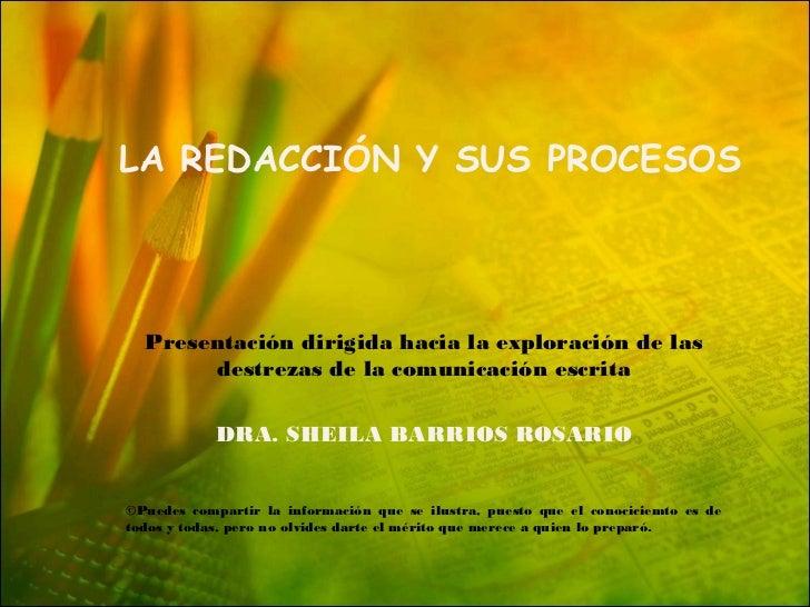 LA REDACCIÓN Y SUS PROCESOS  Presentación dirigida hacia la exploración de las       destrezas de la comunicación escrita ...