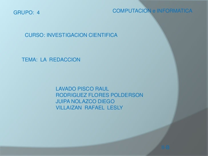 COMPUTACION e INFORMATICA<br />GRUPO:  4<br />CURSO: INVESTIGACION CIENTIFICA<br />TEMA:  LA  REDACCION<br />LAVADO PISCO ...
