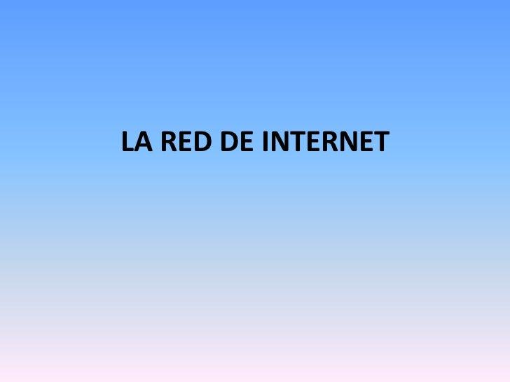 LA RED DE INTERNET<br />