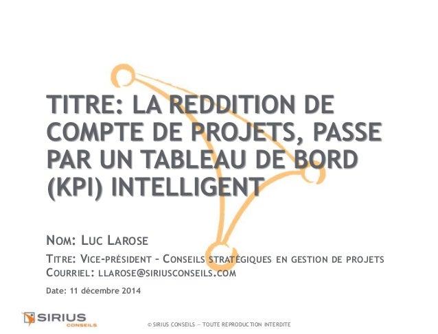 © SIRIUS CONSEILS — TOUTE REPRODUCTION INTERDITE TITRE: LA REDDITION DE COMPTE DE PROJETS, PASSE PAR UN TABLEAU DE BORD (K...