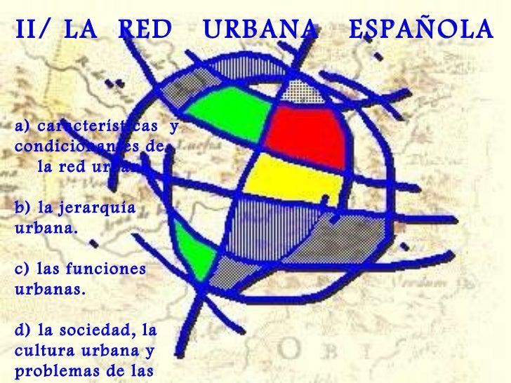 a) características  y condicionantes de  la red urbana.  b) la jerarquía urbana. c) las funciones urbanas. d) la sociedad,...