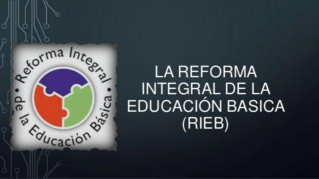 LA REFORMA INTEGRAL DE LA EDUCACIÓN BASICA (RIEB)
