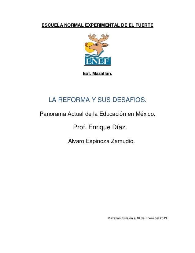 ESCUELA NORMAL EXPERIMENTAL DE EL FUERTE               Ext. Mazatlán.   LA REFORMA Y SUS DESAFIOS.Panorama Actual de la Ed...