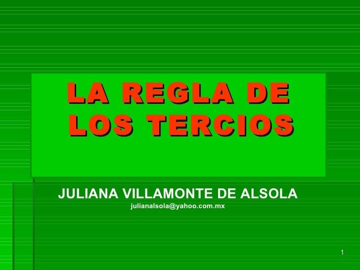 LA REGLA DE LOS TERCIOS   JULIANA VILLAMONTE DE ALSOLA [email_address]