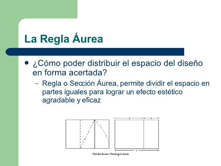 La Regla Áurea <ul><li>¿Cómo poder distribuir el espacio del diseño en forma acertada? </li></ul><ul><ul><li>Regla o Secci...